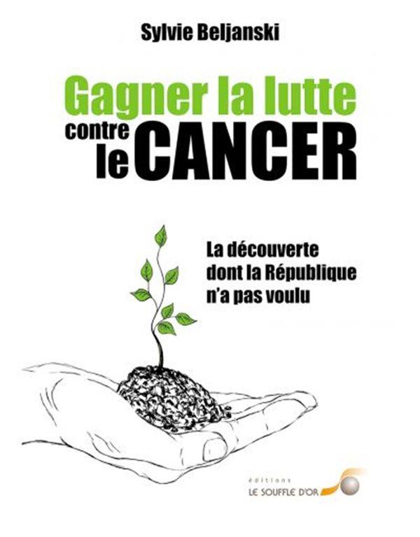 Gagner la lutte contre le cancer : La découverte dont la République n'a pas voulu