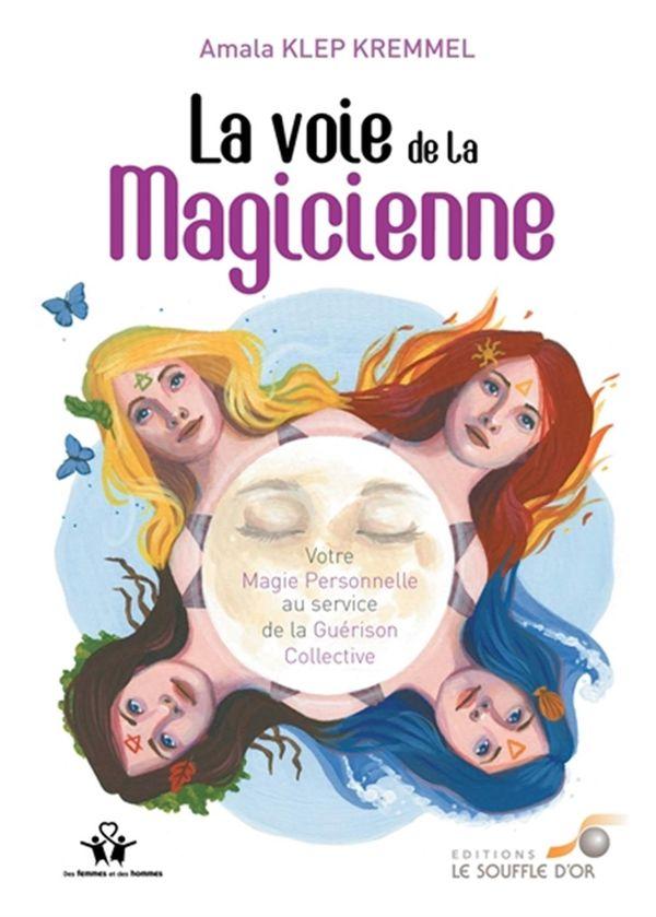 La voie de la magicienne : Votre magie personnelle au service de la guérison collective