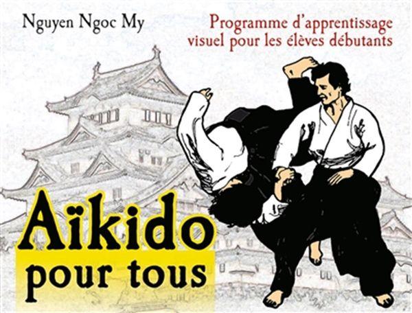 Aïkido pour tous 01 : Programme d'apprentissage visuel pour les élèves débutants