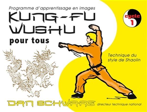 Kung-Fu Wushu pour tous 01 : Techniques du style de Shaolin