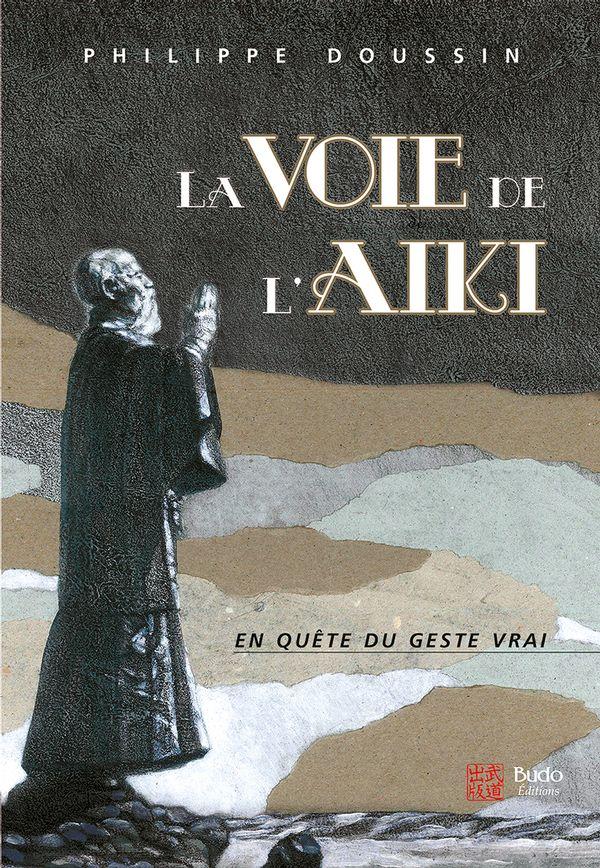 La voie de l'Aïki : En quête du geste vrai