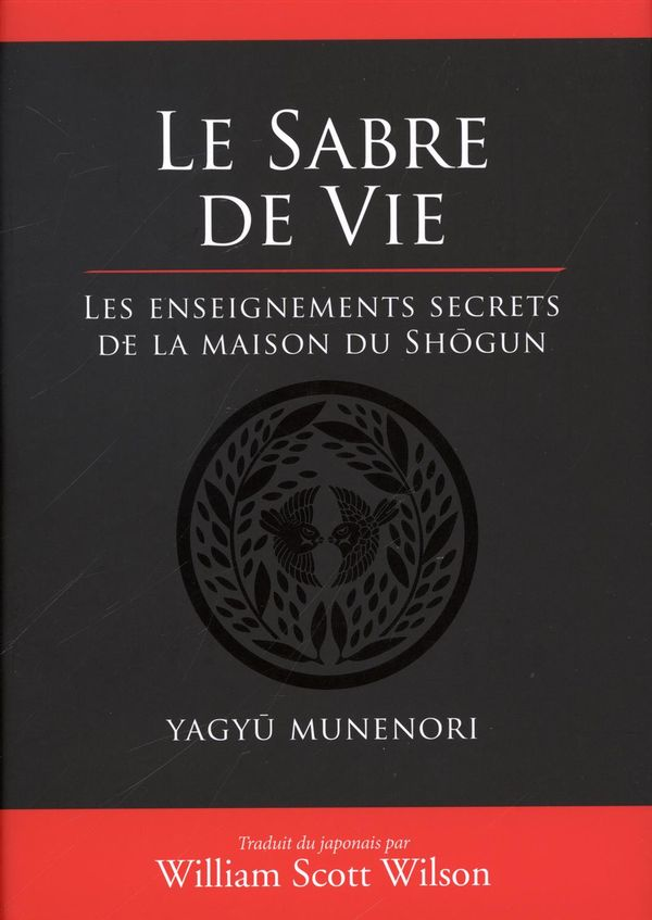 Le sabre de vie : Les enseignements secrets de la maison du Shõgun