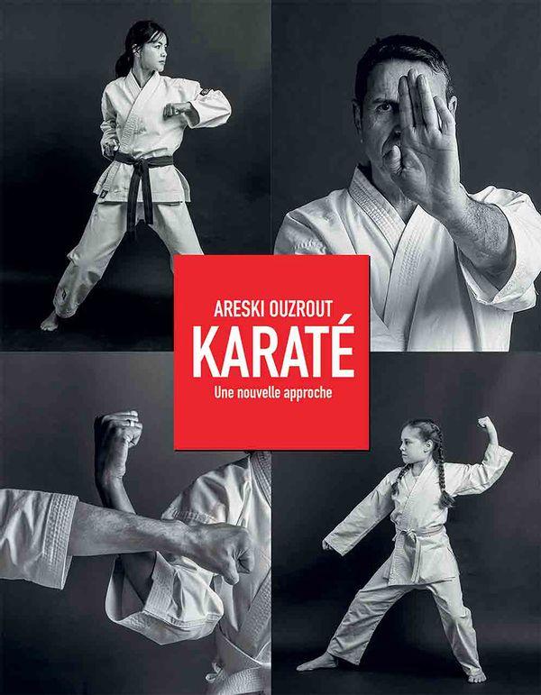 Karaté : Une nouvelle approche - Apprendre, progresser, perfectionner