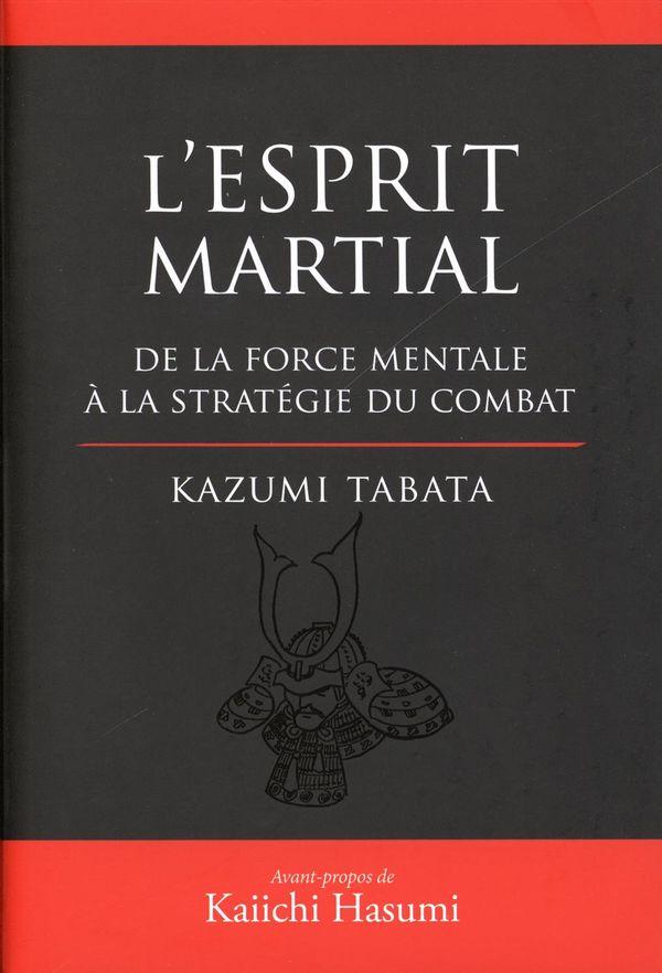 Esprit martial L'  De la force mentale à la stratégie du combat