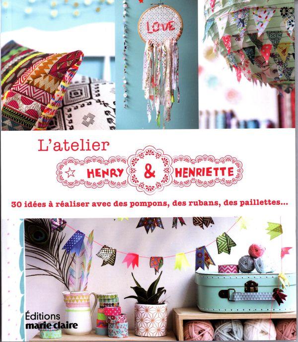 L'atelier Henry & Henriette : 30 idées à réaliser avec des pompons, des rubans, des paillettes...