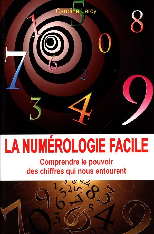La numérologie facile : Comprendre le pouvoir des chiffres qui nous entourent