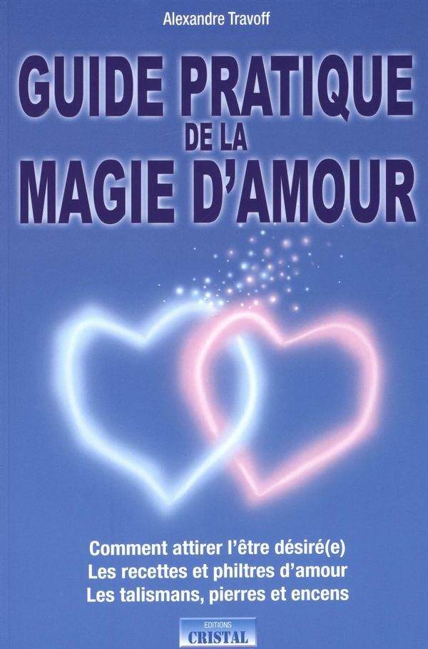 Guide pratique de la magie d'amour N.E.