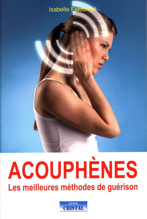 Acouphènes : Les meilleures méthodes de guérison