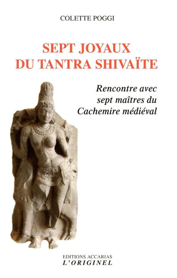 Sept joyaux du tantra shivaïte : Rencontre avec sept maîtres du Cachemire médiéval