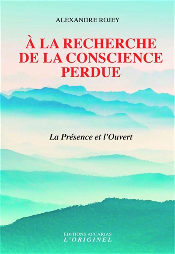 A la recherche de la conscience perdue : La Présence et l'Ouvert