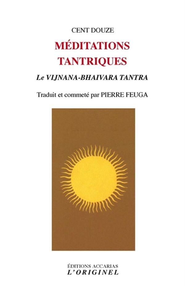 Cent douze méditations tantriques : Le Vijnana-Bhairava Tantra