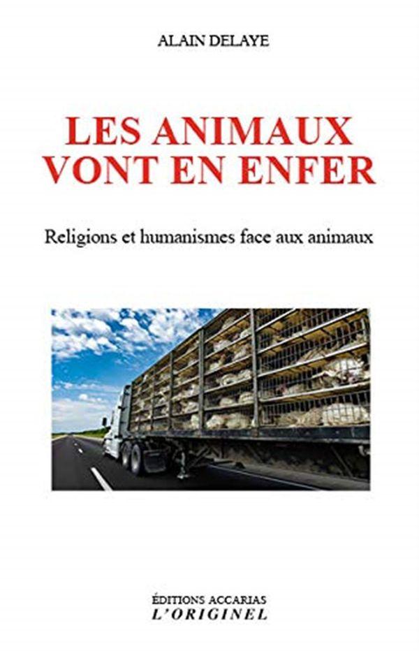 Les animaux vont en enfer : Religions et humanismes face aux animaux