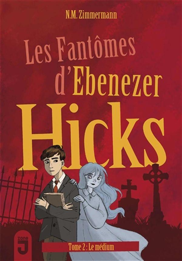 Les fantômes d'Ebenezer Hicks 02 : Le médium