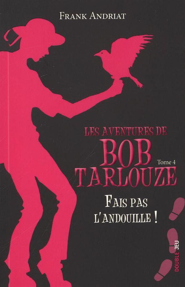Les aventures de Bob Tarlouze 04 :  Fais pas l'andouille !