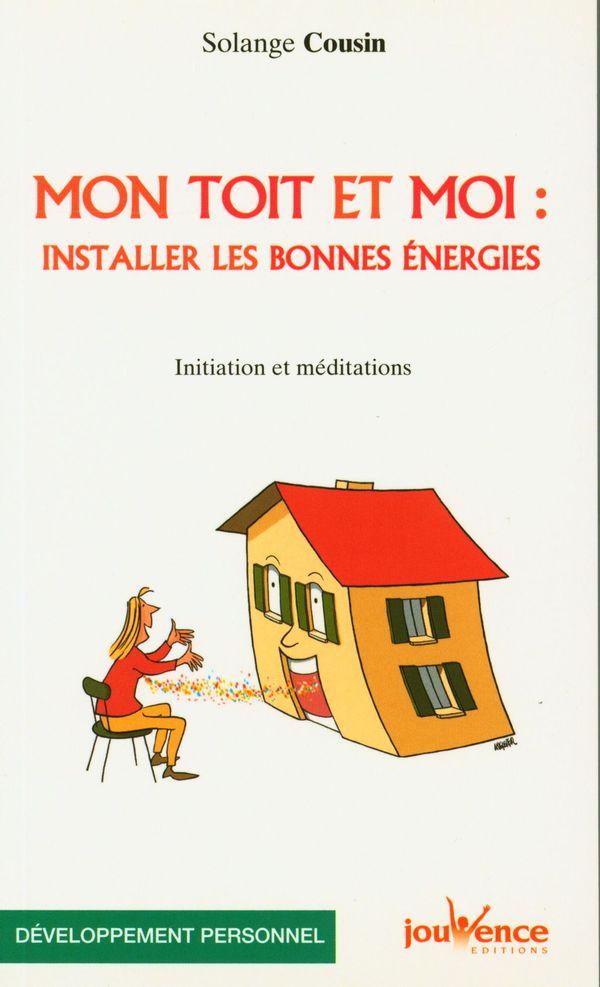 Mon toit et moi : Installer les bonnes énergies : Initiation et méditations