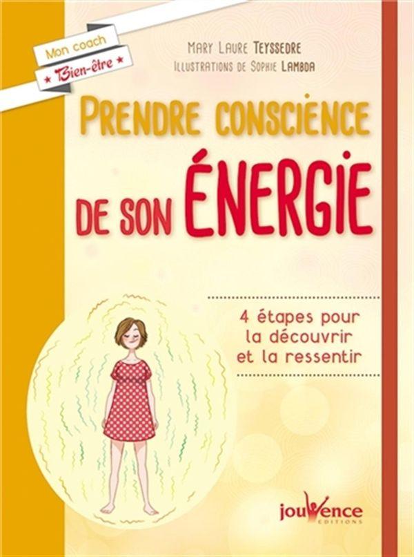 Prendre conscience de son énergie : 4 étapes pour la découvrir et la ressentir