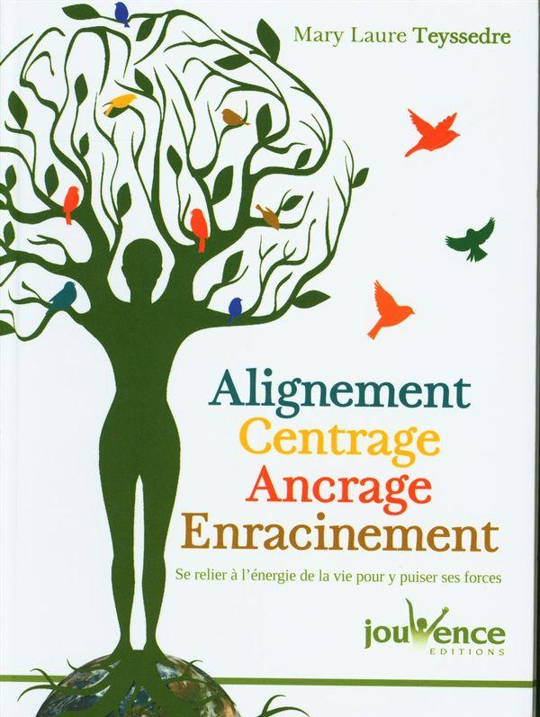Alignement, centrage, ancrage, enracinement : Se relier à l'énergie de la vie pour y puiser ses forc