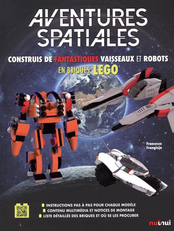 Aventures Spatiales : construis de fantastiques vaisseaux et robots en brique LEGO