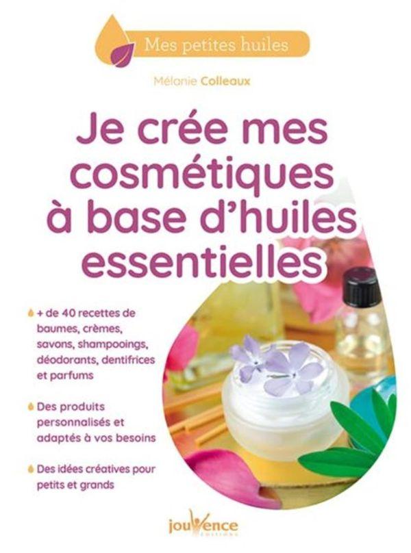 Je crée mes cosmétiques à base d'huiles essentielles