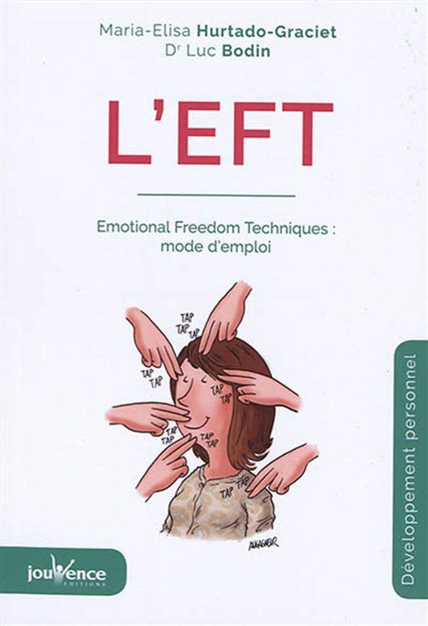 L'EFT : Emotional Freedom Techniques : mode d'emploi