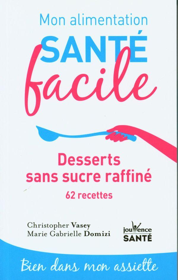 Desserts sans sucre raffiné : 62 recettes