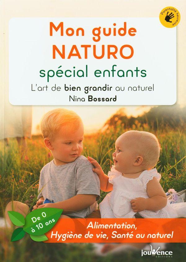 Mon guide naturo spécial enfants : L'art de bien grandir au naturel (de 0 à 10 ans)
