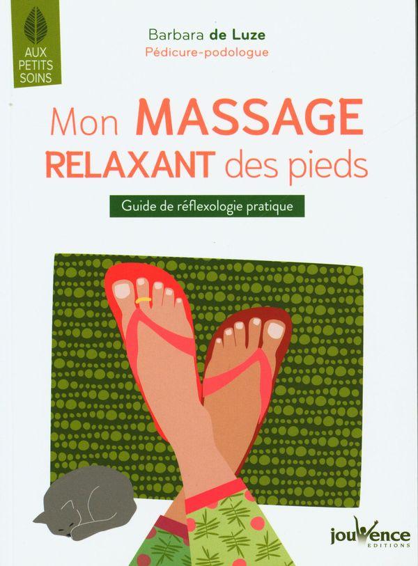 Mon massage relaxant des pieds : Guide de réflexologie pratique