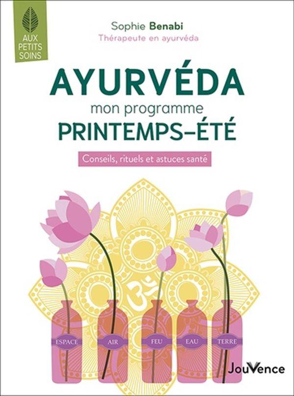 Ayurveda : mon programme printemps-été : conseils, rituels et astuces santé