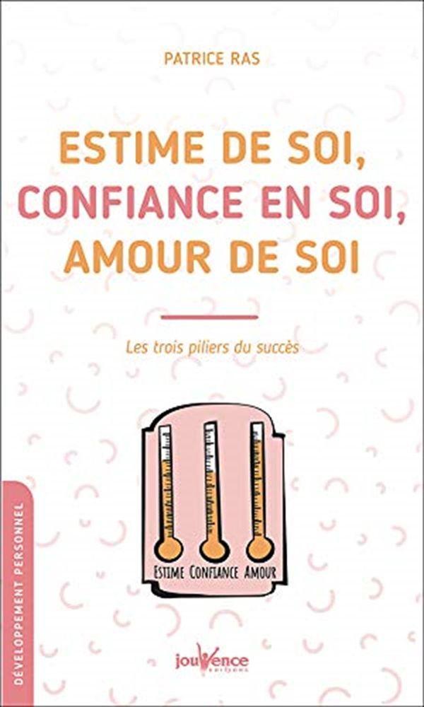 Estime de soi, confiance en soi, amour de soi : Les trois piliers du succès N.E.