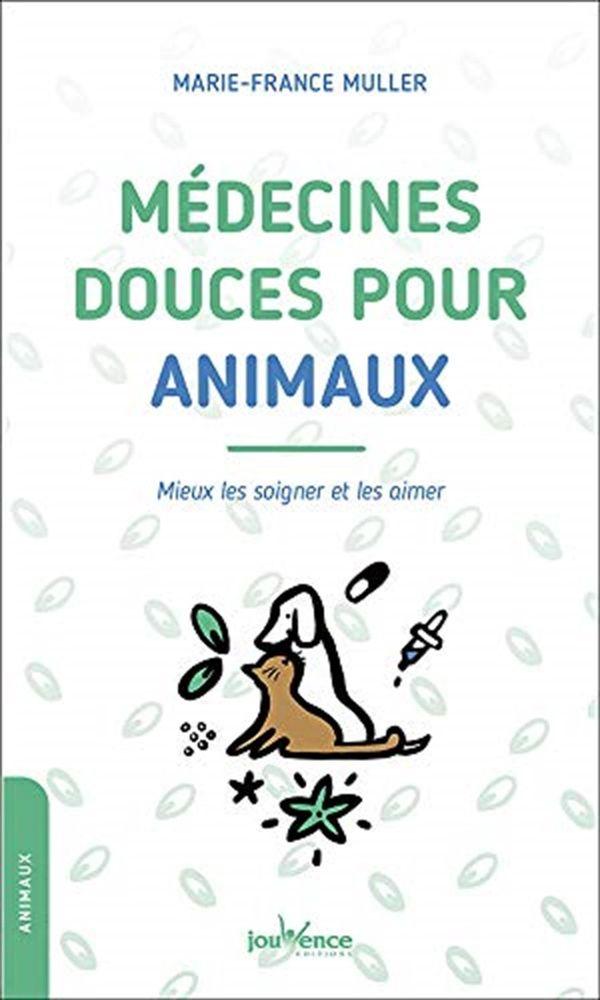 Médecines douces pour animaux : mieux les soigner et les aimer N.E.