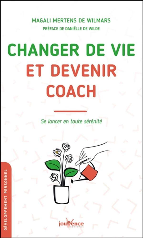 Changer de vie et devenir coach : Se lancer en toute sérénité
