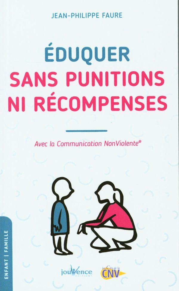 Éduquer sans punitions ni récompenses : Avec la Communication NonViolente N.E.