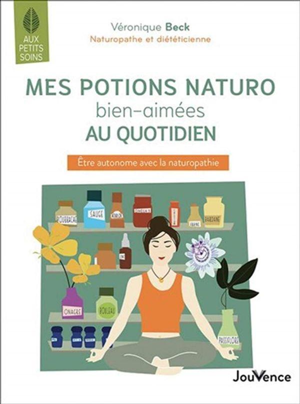 Mes potions naturo bien-aimées au quotidien : Être autonome avec la naturopathie