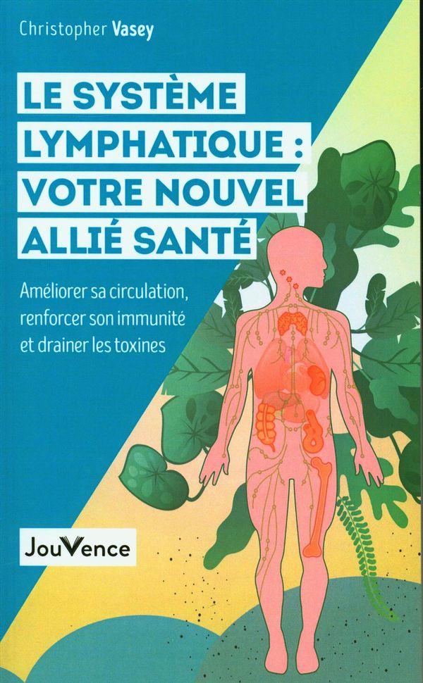 Le système lymphatique : Votre nouvel allié santé