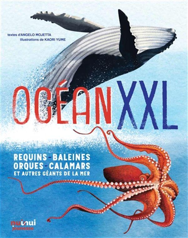 Océan XXL : Requins, baleines, orques, calamars et autres géants de la mer