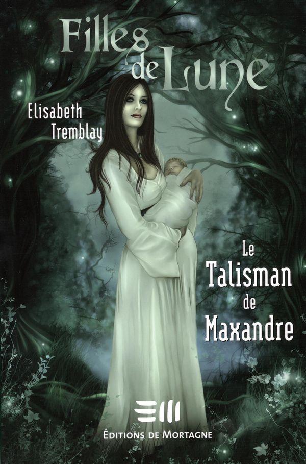 Filles de Lune 3 : Le Talisman de Maxandre