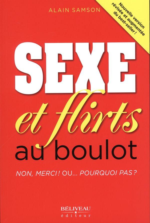 Sexe et flirt au boulot  Non, merci ! Ou... pourquoi pas ?
