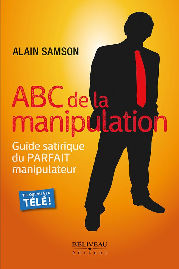 ABC de la manipulation : Guide satirique du parfait manipulateur