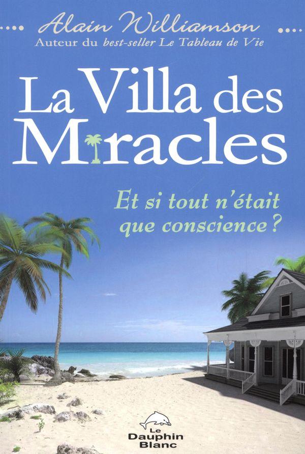 La Villa des miracles - Et si tout n'était que conscience ?