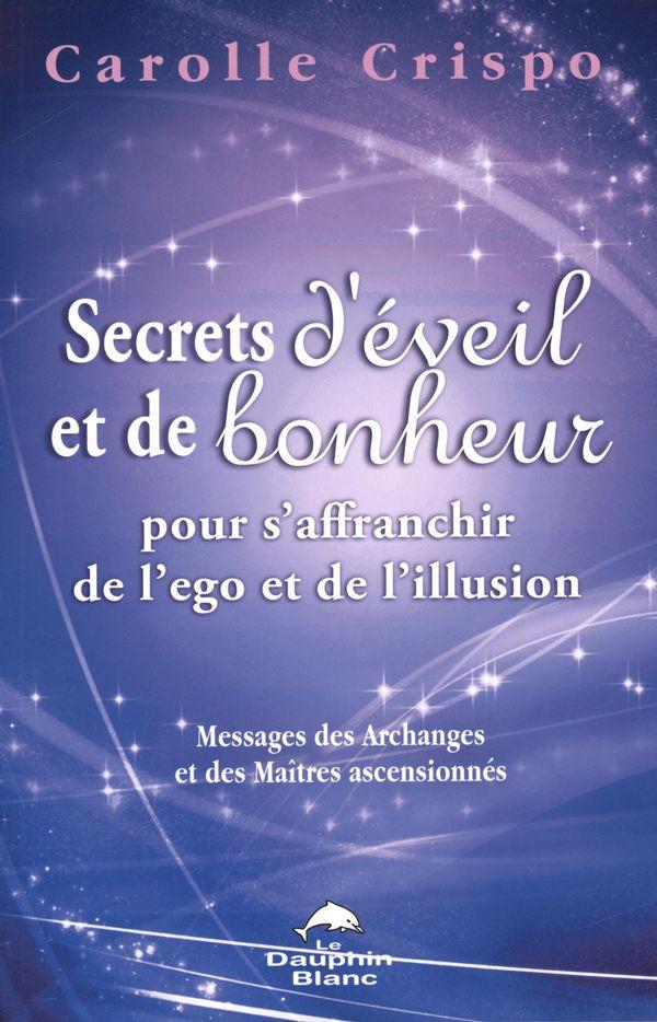 Secrets d'éveil et de bonheur pour s'affranchir de l'ego et de l'illusion