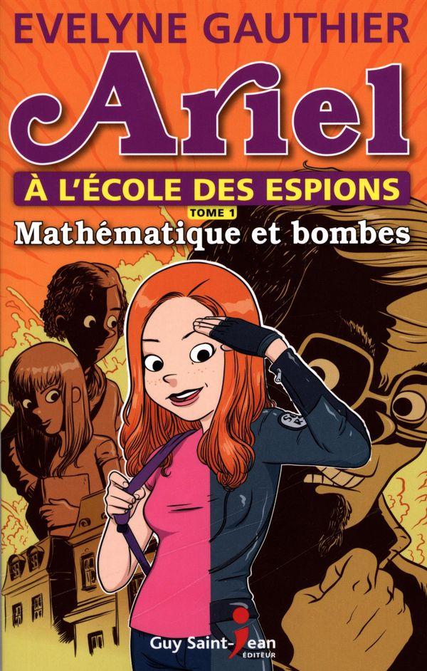 Ariel à l'école des espions 01 : Mathématique et bombes