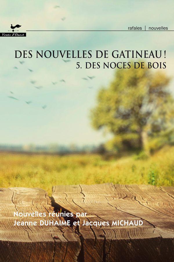 Des nouvelles de Gatineau ! 05 : Des noces de bois