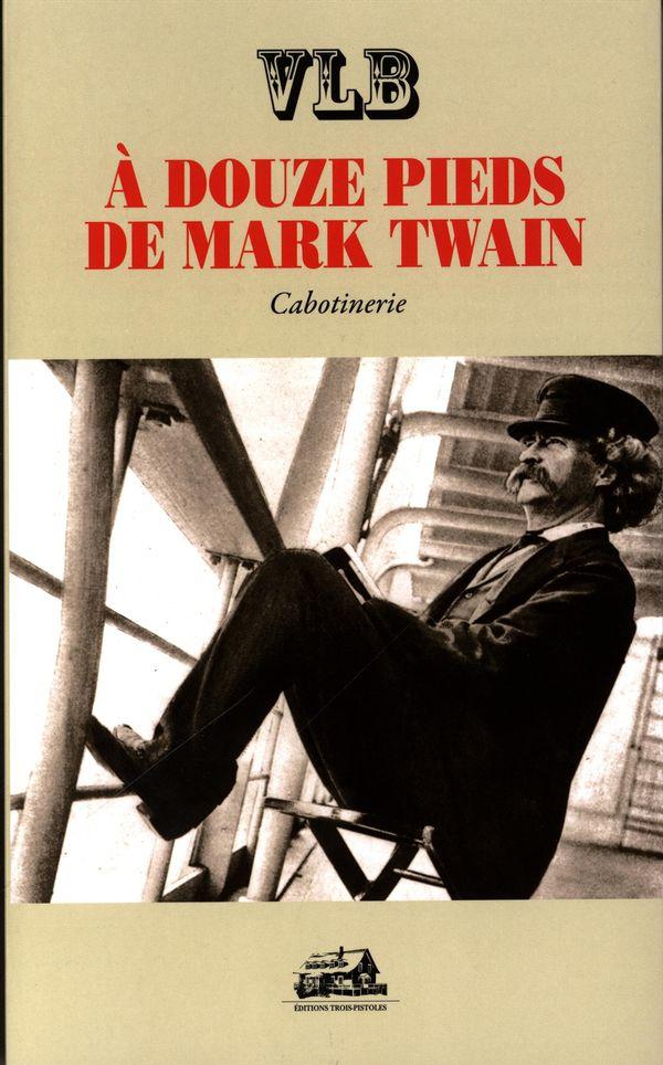 A douze pieds de Mark Twain : cabotinerie