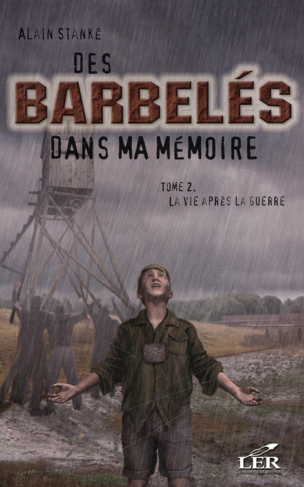 Des barbelés dans ma mémoire 2 : La vie après la guerre