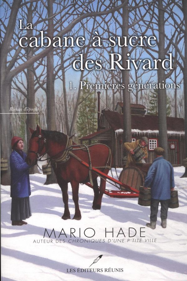 La cabane à sucre des Rivard 01 : Premières générations