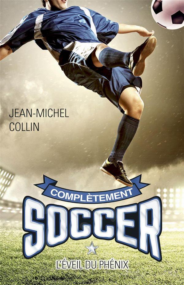 Complètement soccer 01 : L'éveil du Phénix