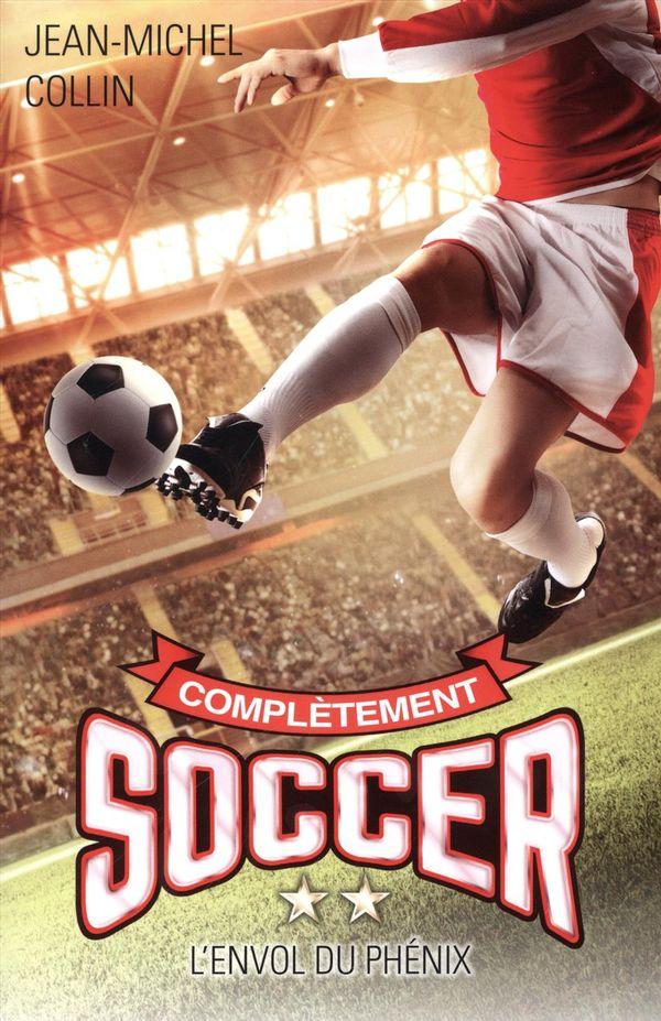 Complètement soccer 02 : L'envol du Phénix