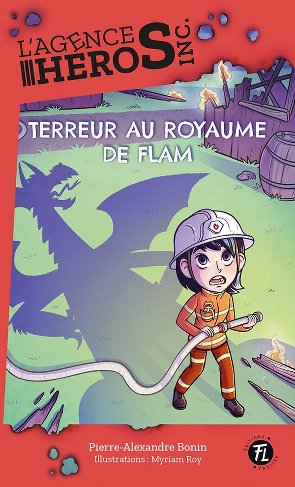 L'agence héros inc. 01 : Terreur au Royaume de Flam