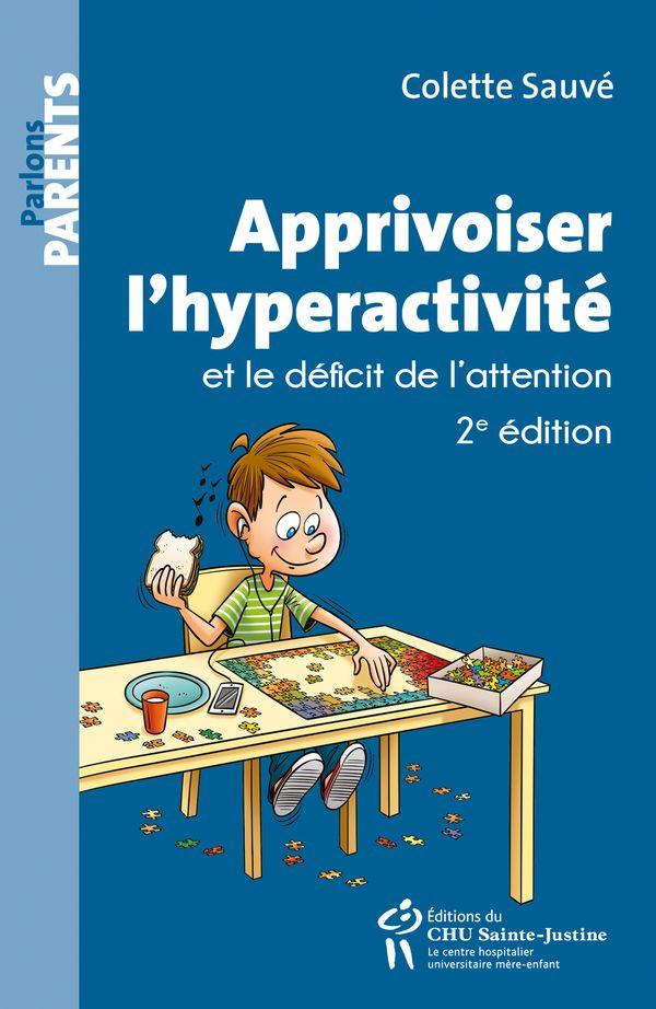 Apprivoiser l'hyperactivité et le déficit de l'attention 2e édition