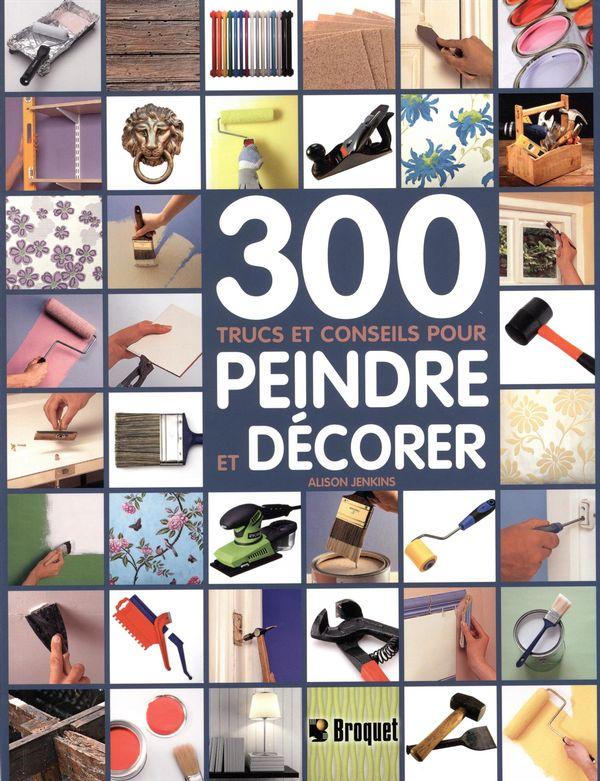 300 trucs et conseils pour peindre et d corer distribution prologue. Black Bedroom Furniture Sets. Home Design Ideas